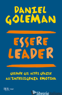 ESSERE LEADER. GUIDARE GLI ALTRI GRAZIE ALL'INTELLIGENZA EMOTIVA - GOLEMAN DANIEL; BOYATZIS RICHARD E.; MCKEE ANNE