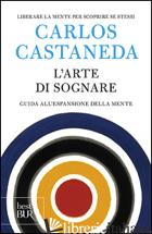 ARTE DI SOGNARE. GUIDA ALL'ESPANSIONE DELLA MENTE (L') - CASTANEDA CARLOS