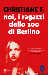 NOI, I RAGAZZI DELLO ZOO DI BERLINO - CHRISTIANE F.; HERMANN K. (CUR.); RIECK H. (CUR.)