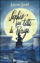 SOPHIE SUI TETTI DI PARIGI - RUNDELL KATHERINE
