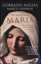 INCHIESTA SU MARIA. LA STORIA VERA DELLA FANCIULLA CHE DIVENNE MITO - AUGIAS CORRADO; VANNINI MARCO