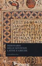 DIZIONARIO DELLE SENTENZE LATINE E GRECHE - TOSI R. (CUR.)
