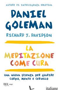 MEDITAZIONE COME CURA. UNA NUOVA SCIENZA PER GUARIRE CORPO, MENTE E CERVELLO (LA - GOLEMAN DANIEL; DAVIDSON RICHARD J.