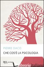 CHE COS'E' LA PSICOLOGIA - DACO PIERRE