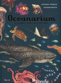 OCEANARIUM. IL GRANDE LIBRO DELL'OCEANO - TRINICK LOVEDAY