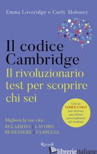 CODICE CAMBRIDGE. IL RIVOLUZIONARIO TEST PER SCOPRIRE CHI SEI (IL) - LOVERIDGE EMMA; MOLONEY CURLY
