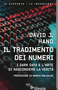 TRADIMENTO DEI NUMERI. I DARK DATA E L'ARTE DI NASCONDERE LA VERITA' (IL) - HAND DAVID J.; MALVALDI M. (CUR.)
