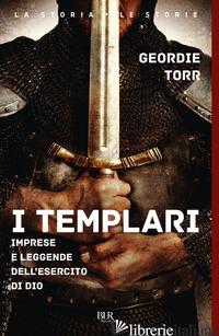 TEMPLARI. IMPRESE E LEGGENDE DELL'ESERCITO DI DIO (I) - TORR GEORDIE