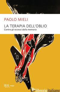 TERAPIA DELL'OBLIO. CONTRO GLI ECCESSI DELLA MEMORIA (LA) - MIELI PAOLO