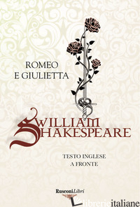 ROMEO E GIULIETTA. TESTO INGLESE A FRONTE. EDIZ. BILINGUE - SHAKESPEARE WILLIAM
