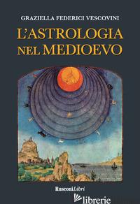 ASTROLOGIA NEL MEDIOEVO (L') - FEDERICI VESCOVINI GRAZIELLA