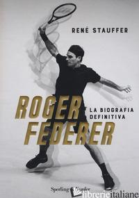 ROGER FEDERER. LA BIOGRAFA DEFINITIVA - STAUFFER RENE'