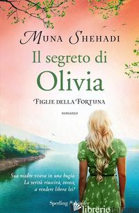 SEGRETO DI OLIVIA. FIGLIE DELLA FORTUNA (IL). VOL. 3 - SHEHADI MUNA