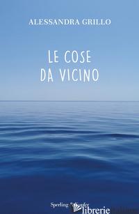 COSE DA VICINO (LE) - GRILLO ALESSANDRA