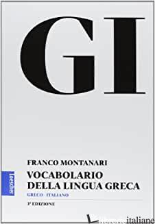 GI. VOCABOLARIO DELLA LINGUA GRECA. CON LA GUIDA ALL'USO DEL VOCABOLARIO E LESSI - MONTANARI FRANCO