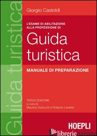 ESAME DI ABILITAZIONE ALLA PROFESSIONE DI GUIDA TURISTICA. MANUALE DI PREPARAZIO - CASTOLDI GIORGIO; BOIOCCHI M. (CUR.); LAVARINI R. (CUR.)