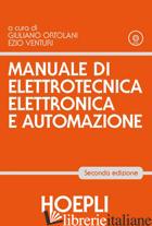 MANUALE DI ELETTROTECNICA, ELETTRONICA E AUTOMAZIONE - ORTOLANI GIULIANO; VENTURI EZIO