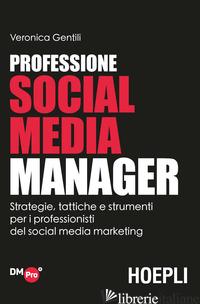 PROFESSIONE SOCIAL MEDIA MANAGER. STRATEGIE, TATTICHE E STRUMENTI PER I PROFESSI - GENTILI VERONICA