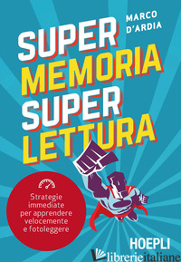 SUPER MEMORIA SUPER LETTURA. STRATEGIE IMMEDIATE PER APPRENDERE VELOCEMENTE E FO - D'ARDIA MARCO