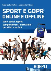 SPORT E GDPR ONLINE E OFFLINE. WEB, SOCIAL, REGOLE, COMPORTAMENTI E ISTRUZIONI P - DE STEFANI FEDERICA; ORTENZI ALESSANDRA