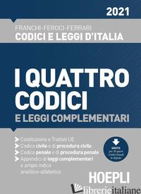 QUATTRO CODICI E LEGGI COMPLEMENTARI 2021 (I) - FRANCHI LUIGI; FEROCI VIRGILIO; FERRARI SANTO; FERRARI G. (CUR.)