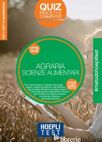 HOEPLI TEST. AGRARIA. SCIENZE DELL'ALIMENTAZIONE. QUIZ RISOLTI E COMMENTATI. PER - AA.VV.