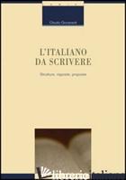 ITALIANO DA SCRIVERE. STRUTTURE, RISPOSTE, PROPOSTE (L') - GIOVANARDI CLAUDIO