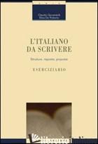 ITALIANO DA SCRIVERE. STRUTTURE, RISPOSTE, PROPOSTE. ESERCIZIARIO (L') - GIOVANARDI CLAUDIO; DE ROBERTO ELISA