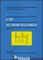TEST DEL DISEGNO DELLA FAMIGLIA (IL) - CASTELLAZZI VITTORIO LUIGI