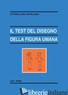 TEST DEL DISEGNO DELLA FIGURA UMANA (IL) - CASTELLAZZI VITTORIO LUIGI