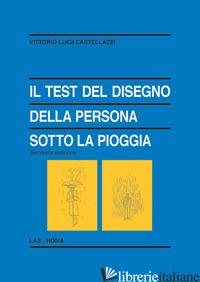 TEST DEL DISEGNO DELLA PERSONA SOTTO LA PIOGGIA (IL) - CASTELLAZZI VITTORIO LUIGI