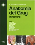 ANATOMIA DEL GRAY. I FONDAMENTI - DRAKE RICHARD L.; VOGL A. WAYNE; MITCHELL ADAM W.