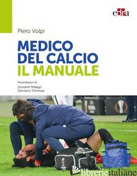 MEDICO DEL CALCIO. IL MANUALE - VOLPI PIERO