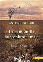 CAMOMILLA HA SCONFITTO IL MALE (LA) - RODARI ANTONIO