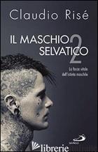 MASCHIO SELVATICO. LA FORZA VITALE DELL'ISTINTO MASCHILE (IL). VOL. 2 - RISE' CLAUDIO