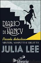 DIARIO DI NANCY PICCOLA DETECTIVE. MISTERI, SOSPETTI E DELITTI! - LEE JULIA