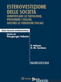 ESTEROVESTIZIONE DELLE SOCIETA'. IDENTIFICARE LE PATOLOGIE, PREVENIRE I RISCHI,  - VALENTE PIERGIORGIO; CARDONE DANILO M.