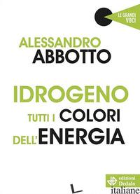 IDROGENO. TUTTI I COLORI DELL'ENERGIA - ABBOTTO ALESSANDRO