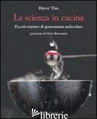 SCIENZA IN CUCINA. PICCOLO TRATTATO DI GASTRONOMIA MOLECOLARE (LA) - THIS HERVE'