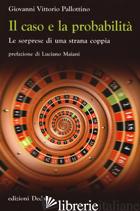CASO E LA PROBABILITA'. LE SORPRESE DI UNA STRANA COPPIA (IL) - PALLOTTINO GIOVANNI V.