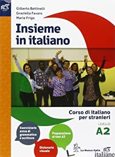 INSIEME IN ITALIANO. LIVELLO A2. PER LE SCUOLE SUPERIORI - BETTINELLI GILBERTO; FAVARO GRAZIELLA; FRIGO MARIA