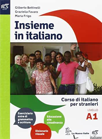 INSIEME IN ITALIANO. LIVELLO A1. PER LE SCUOLE SUPERIORI - BETTINELLI GILBERTO; FAVARO GRAZIELLA; FRIGO MARIA