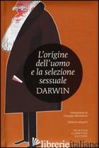 ORIGINE DELL'UOMO E LA SELEZIONE SESSUALE. EDIZ. INTEGRALE (L') - DARWIN CHARLES