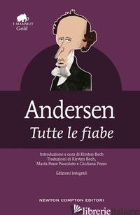 TUTTE LE FIABE - ANDERSEN HANS CHRISTIAN; BECH K. (CUR.)