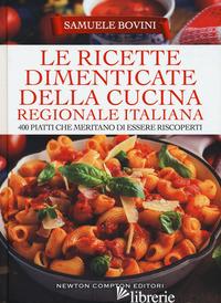 RICETTE DIMENTICATE DELLA CUCINA REGIONALE ITALIANA. 400 PIATTI CHE MERITANO DI  - BOVINI SAMUELE