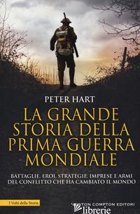 GRANDE STORIA DELLA PRIMA GUERRA MONDIALE (LA) - HART PETER