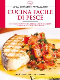 CUCINA FACILE DI PESCE - PAPPALARDO LUCA GIOVANNI