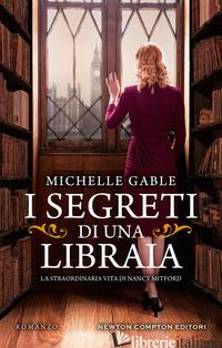 SEGRETI DI UNA LIBRAIA. LA STRAORDINARIA VITA DI NANCY MITFORD (I) - GABLE MICHELLE