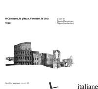 COLOSSEO, LA PIAZZA, IL MUSEO, LA CITTA'. TEMI (IL) - CARPENZANO O. (CUR.); LAMBERTUCCI F. (CUR.)