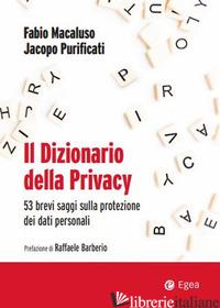 DIZIONARIO DELLA PRIVACY. 53 BREVI SAGGI SULLA PROTEZIONE DEI DATI PERSONALI (IL - MACALUSO FABIO; PURIFICATI JACOPO